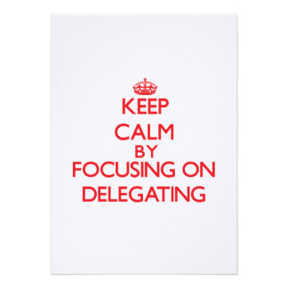 Keep Calm by focusing on Delegating Invitations