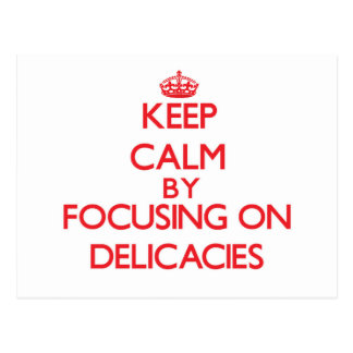 Keep Calm by focusing on Delicacies Postcards