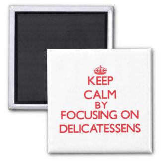 Keep Calm by focusing on Delicatessens Fridge Magnet