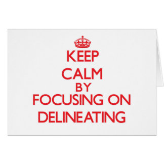 Keep Calm by focusing on Delineating Greeting Cards