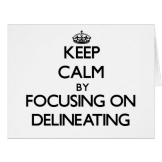 Keep Calm by focusing on Delineating Cards