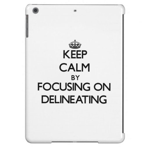 Keep Calm by focusing on Delineating iPad Air Cover