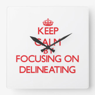 Keep Calm by focusing on Delineating Square Wallclock