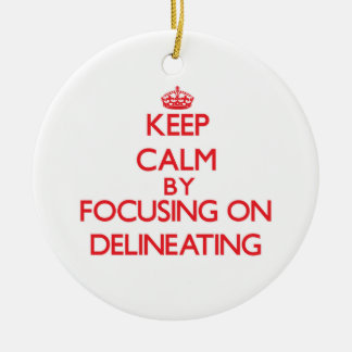 Keep Calm by focusing on Delineating Christmas Ornament