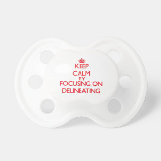 Keep Calm by focusing on Delineating Pacifiers