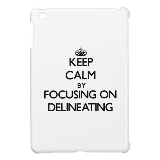 Keep Calm by focusing on Delineating iPad Mini Cases