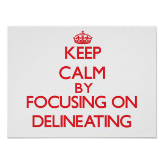Keep Calm by focusing on Delineating Posters