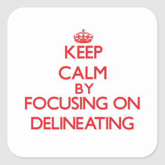 Keep Calm by focusing on Delineating Square Sticker