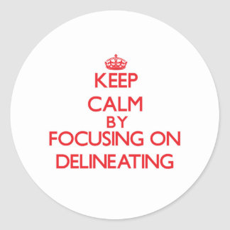 Keep Calm by focusing on Delineating Stickers