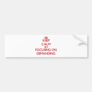 Keep Calm by focusing on Demanding Bumper Sticker