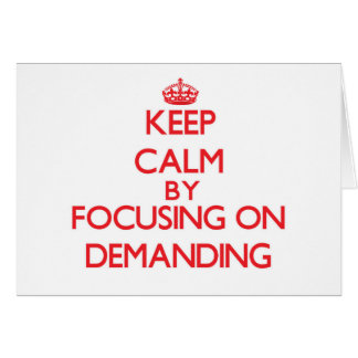 Keep Calm by focusing on Demanding Cards