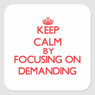 Keep Calm by focusing on Demanding Square Sticker