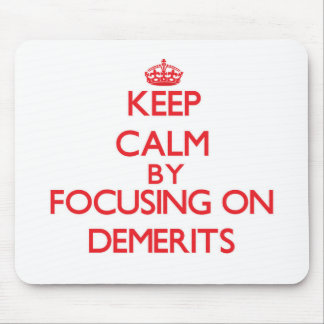 Keep Calm by focusing on Demerits Mousepad