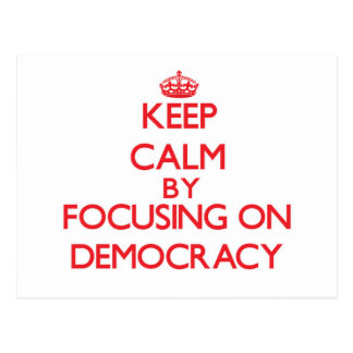 Keep Calm by focusing on Democracy Post Cards