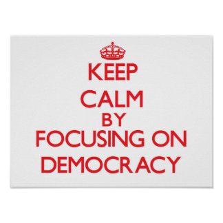 Keep Calm by focusing on Democracy Print