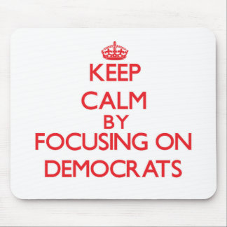 Keep Calm by focusing on Democrats Mousepads