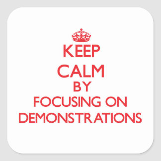 Keep Calm by focusing on Demonstrations Square Stickers
