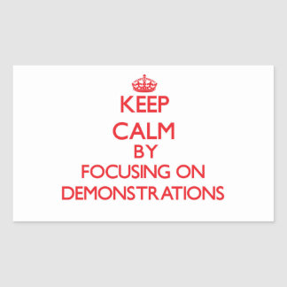 Keep Calm by focusing on Demonstrations Rectangle Stickers