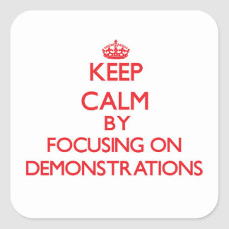 Keep Calm by focusing on Demonstrations Stickers