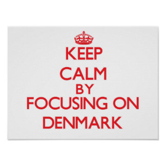Keep Calm by focusing on Denmark Poster