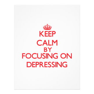 Keep Calm by focusing on Depressing Full Color Flyer