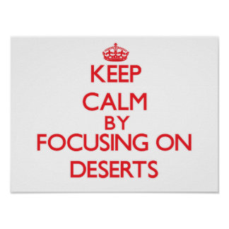 Keep Calm by focusing on Deserts Print