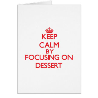 Keep Calm by focusing on Dessert Greeting Cards
