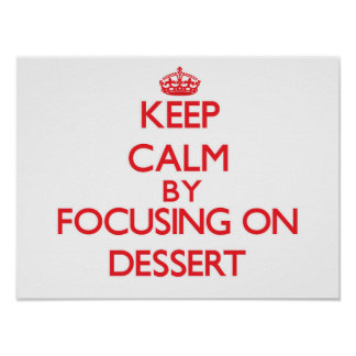 Keep Calm by focusing on Dessert Posters