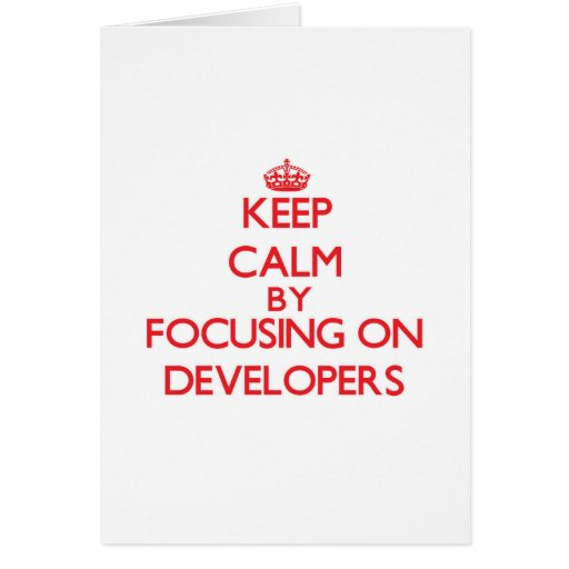 Keep Calm by focusing on Developers Greeting Cards