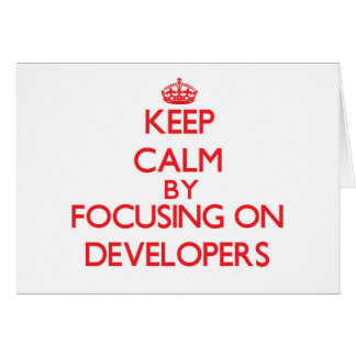 Keep Calm by focusing on Developers Card