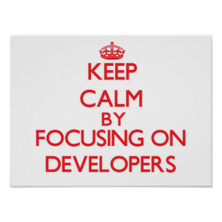 Keep Calm by focusing on Developers Poster