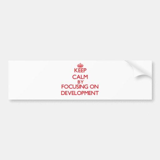 Keep Calm by focusing on Development Bumper Stickers