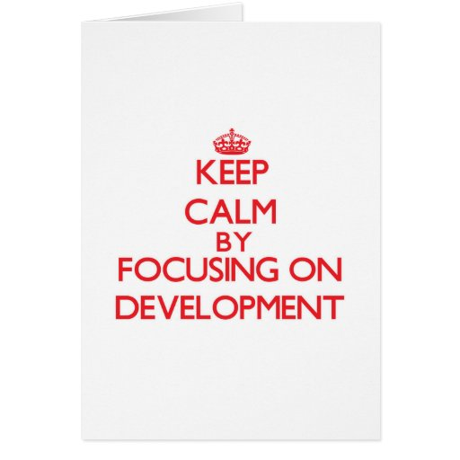 Keep Calm by focusing on Development Greeting Card