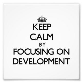 Keep Calm by focusing on Development Photo Print