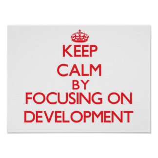 Keep Calm by focusing on Development Poster