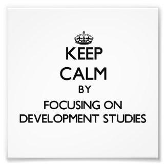 Keep calm by focusing on Development Studies Photograph