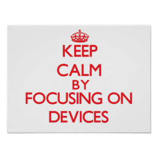Keep Calm by focusing on Devices Print