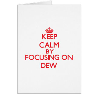 Keep Calm by focusing on Dew Greeting Card