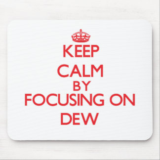 Keep Calm by focusing on Dew Mouse Pads