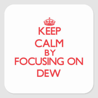 Keep Calm by focusing on Dew Square Stickers