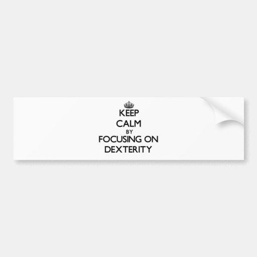 Keep Calm by focusing on Dexterity Bumper Sticker