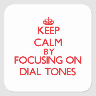 Keep Calm by focusing on Dial Tones Square Sticker