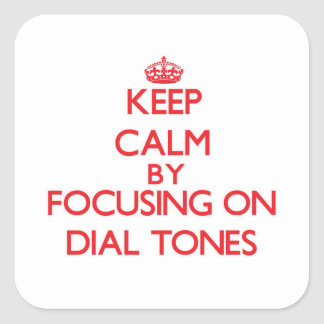 Keep Calm by focusing on Dial Tones Stickers