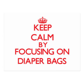 Keep Calm by focusing on Diaper Bags Postcards