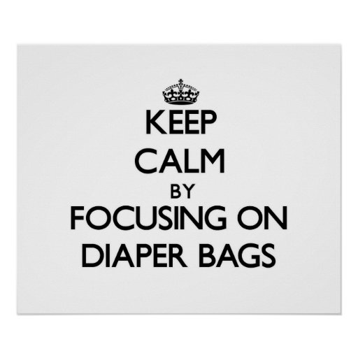Keep Calm by focusing on Diaper Bags Poster