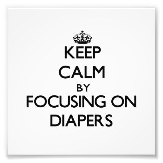 Keep Calm by focusing on Diapers Photo Art