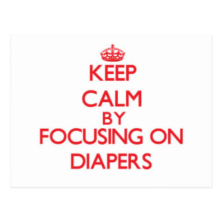Keep Calm by focusing on Diapers Post Card
