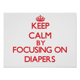 Keep Calm by focusing on Diapers Poster