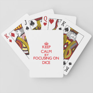 Keep Calm by focusing on Dice Playing Cards