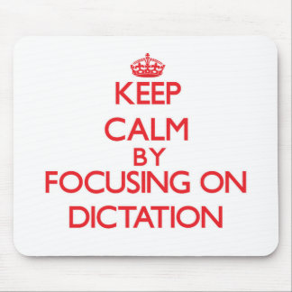 Keep Calm by focusing on Dictation Mouse Pads